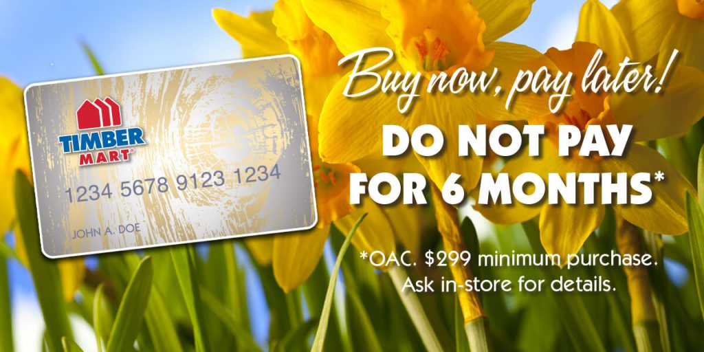 Buy now, pay later! DO NOT PAY FOR 6 MONTHS. OAC. $299 minimum purchase. Ask in-store for details.